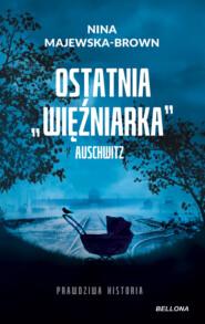 Ostatnia «więźniarka» Auschwitz